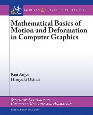 Mathematical Basics of Motion and Deformation in Computer Graphics - Synthesis Lectures on Computer Graphics and Animation (Paperback)