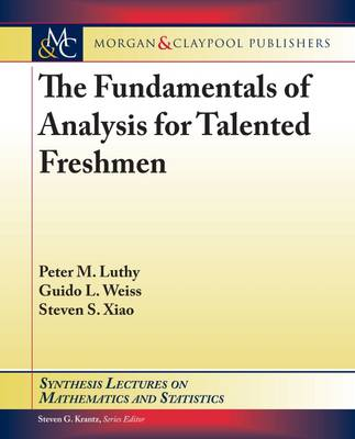 The Fundamentals of Analysis for Talented Freshmen - Synthesis Lectures on Mathematics and Statistics (Paperback)