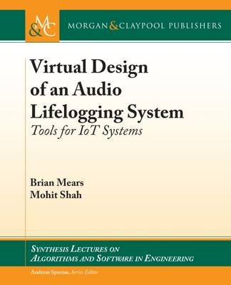 Virtual Design of an Audio Lifelogging System: Tools for IoT Systems - Synthesis Lectures on Algorithms and Software in Engineering (Paperback)