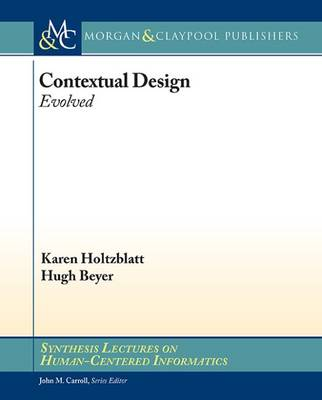 Contextual Design: Evolved - Synthesis Lectures on Human-Centered Informatics (Paperback)