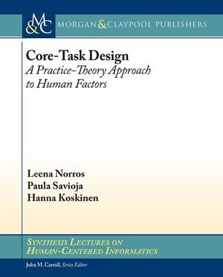 Core-Task Design: A Practice-Theory Approach to Human Factors - Synthesis Lectures on Human-Centered Informatics (Paperback)