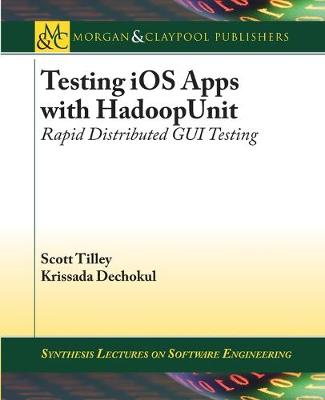 Testing iOS Apps with HadoopUnit: Rapid Distributed GUI Testing - Synthesis Lectures on Software Engineering (Paperback)