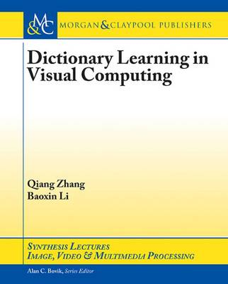 Dictionary Learning in Visual Computing - Synthesis Lectures on Image, Video, and Multimedia Processing (Paperback)