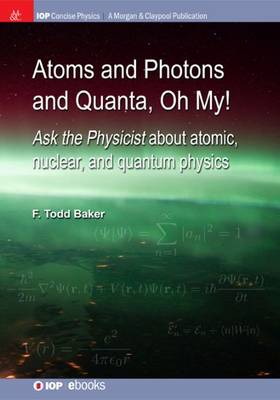 Atoms and Photons and Quanta, Oh My!: Ask the Physicist about Atomic, Nuclear, and Quantum Physics (Paperback)