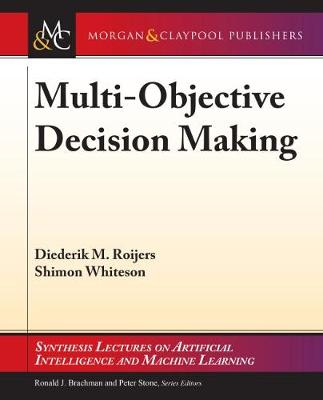 Multi-Objective Decision Making - Synthesis Lectures on Artificial Intelligence and Machine Learning (Paperback)