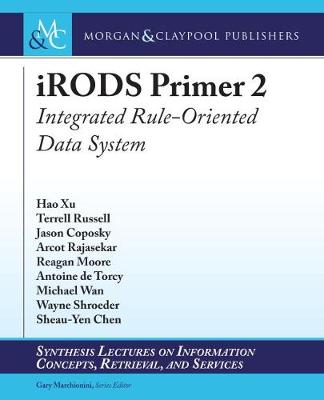 iRODS Primer 2: Integrated Rule-Oriented Data System - Synthesis Lectures on Information Concepts, Retrieval, and Services (Paperback)