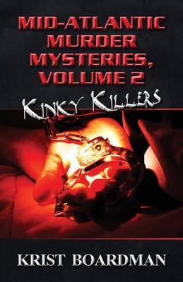 Mid-Atlantic Murder Mysteries, Volume 2: Kinky Killers (Paperback)