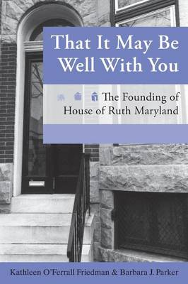 That It May Be Well with You: The Founding of House of Ruth Maryland (Paperback)