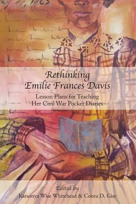 Rethinking Emilie Francis Davis: Lesson Plans for Teaching Her Civil War Pocket Diaries (Paperback)