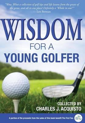 Wisdom for a Young Golfer (Hardback)