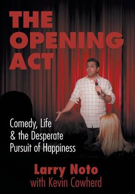 The Opening ACT: Comedy, Life & the Desperate Pursuit of Happiness (Hardback)