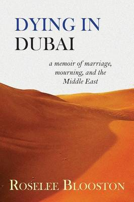 Dying in Dubai: A Memoir of Marriage, Mourning and the Middle East (Paperback)