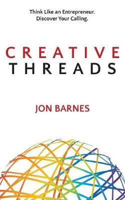 Creative Threads: Think Like an Entrepreneur. Discover Your Calling. (Paperback)
