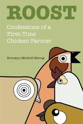 Roost: Confessions of a First-Time Chicken Farmer (Paperback)