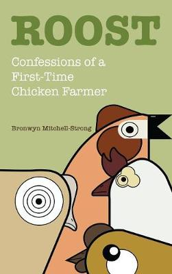 Roost: Confessions of a First-Time Chicken Farmer (Hardback)
