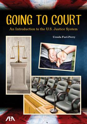 Going to Court: An Introduction to the U.S. Justice System (Paperback)