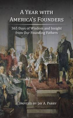 A Year with America's Founders: 365 Days of Wisdom and Insight from Our Founding Fathers (Paperback)