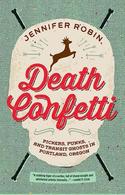 Death Confetti: Pickers, Punks and Transit Ghosts in Portland, Oregon (Paperback)