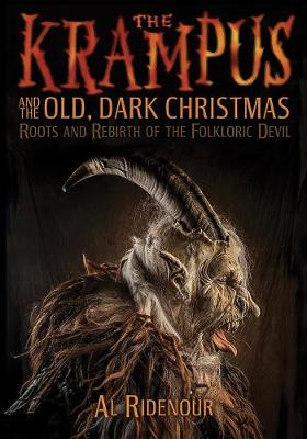 The Krampus And The Old, Dark Christmas: Roots and Rebirth of the Folkloric Devil (Paperback)
