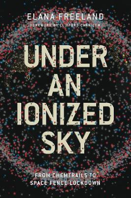 Under an ionized sky: From chemtrails to space fence Lockdown (Paperback)