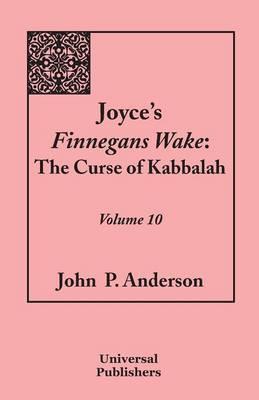 Joyce's Finnegans Wake: The Curse of Kabbalah: Volume 10 (Paperback)