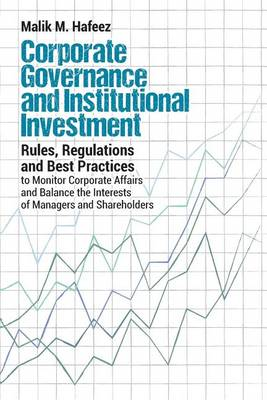 Corporate Governance and Institutional Investment: Rules, Regulations and Best Practices to Monitor Corporate Affairs and Balance the Interests of Managers and Shareholders (Paperback)