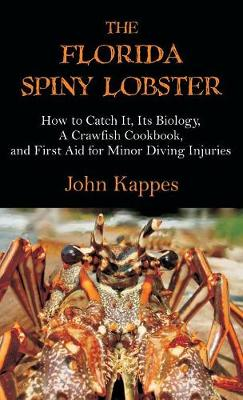 The Florida Spiny Lobster: How to Catch It, Its Biology, a Crawfish Cookbook, and First Aid for Minor Diving Injuries (Hardback)