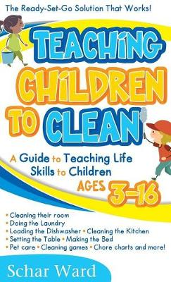 Teaching Children to Clean: : The Ready-Set-Go Solution That Works! (Hardback)