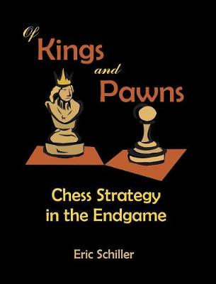 Of Kings and Pawns: Chess Strategy in the Endgame (Hardback)