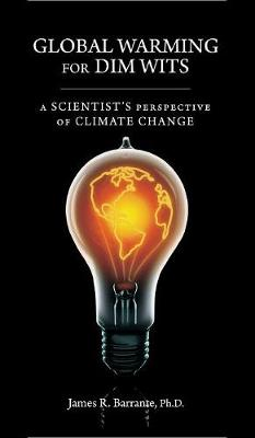 Global Warming for Dim Wits: A Scientist's Perspective of Climate Change (Hardback)