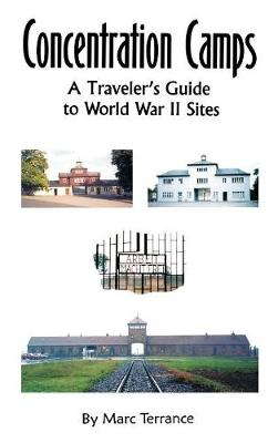Concentration Camps: A Traveler's Guide to World War II Sites (Hardback)