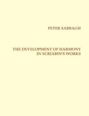 The Development of Harmony in Scriabins Works (Hardback)