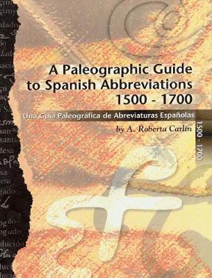 A Paleographic Guide to Spanish Abbreviations 1500-1700: Una Gu?a Paleogr?fica de Abbreviaturas Espa?olas 1500-1700 (Hardback)