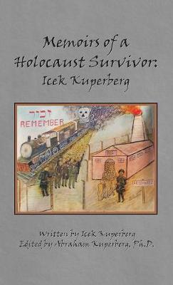 Memoirs of a Holocaust Survivor: Icek Kuperberg (Hardback)