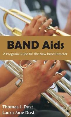 Band AIDS: A Program Guide for the New Band Director (Hardback)
