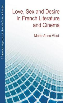 A Thematic Approach to French Cultural Studies: Love, Sex and Desire in French Literature and Cinema (Hardback)