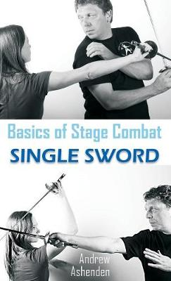 Basics of Stage Combat: Single Sword (Hardback)