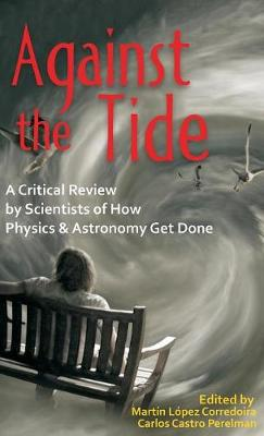 Against the Tide: A Critical Review by Scientists of How Physics and Astronomy Get Done (Hardback)