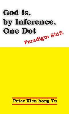 God Is, by Inference, One Dot: Paradigm Shift (Hardback)