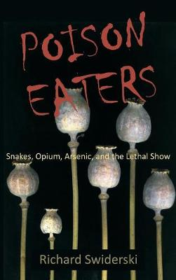 Poison Eaters: Snakes, Opium, Arsenic, and the Lethal Show (Hardback)