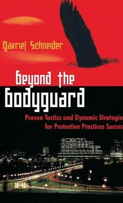 Beyond the Bodyguard: Proven Tactics and Dynamic Strategies for Protective Practices Success (Hardback)