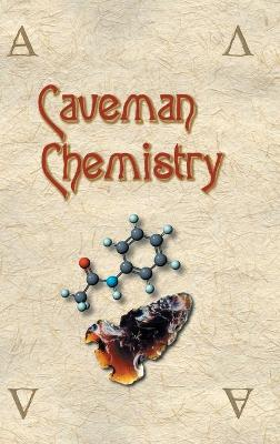 Caveman Chemistry: 28 Projects, from the Creation of Fire to the Production of Plastics (Hardback)
