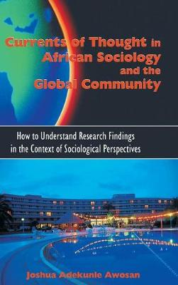 Currents of Thought in African Sociology and the Global Community: How to Understand Research Findings in the Context of Sociological Perspectives (Hardback)