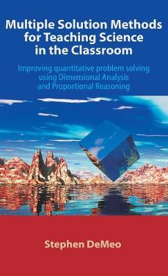 Multiple Solution Methods for Teaching Science in the Classroom: Improving Quantitative Problem Solving Using Dimensional Analysis and Proportional Re (Hardback)