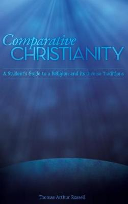 Comparative Christianity: A Student's Guide to a Religion and Its Diverse Traditions (Hardback)