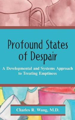 Profound States of Despair: A Developmental and Systems Approach to Treating Emptiness (Hardback)