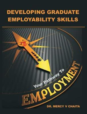 Developing Graduate Employability Skills: Your Pathway to Employment (Hardback)