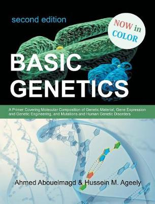 Basic Genetics: A Primer Covering Molecular Composition of Genetic Material, Gene Expression and Genetic Engineering, and Mutations an (Hardback)
