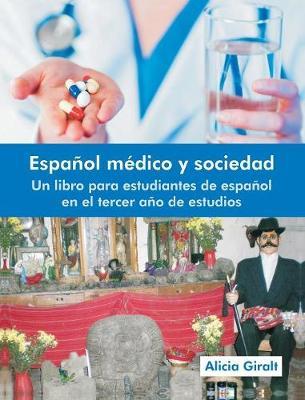 Espanol Medico y Sociedad: Un Libro Para Estudiantes de Espanol En El Tercer Ano de Estudios (Hardback)