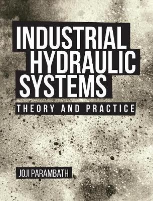 Industrial Hydraulic Systems: : Theory and Practice (Hardback)